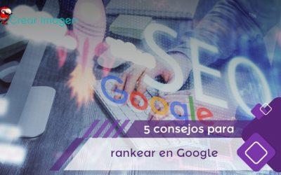 5 consejos para rankear en Google que no puedes olvidar