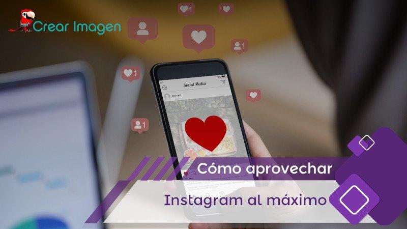 Cómo aprovechar Instagram al máximo